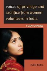 Voices of Privilege and Sacrifice from Women Volunteers in India : I Can Change - Aditi Mitra
