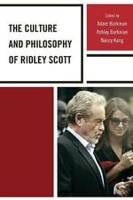 The Culture and Philosophy of Ridley Scott - Adam Barkman