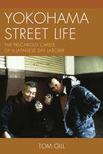 Yokohama Street Life : The Precarious Career of a Japanese Day Laborer - Tom Gill