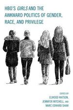 Girls and the Awkward Politics of Gender, Race, and Privilege