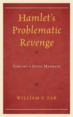 Hamlet's Problematic Revenge : Forging a Royal Mandate - William F. Zak