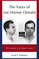 The Faces of Lee Harvey Oswald : The Evolution of an Alleged Assassin - Scott P. Johnson