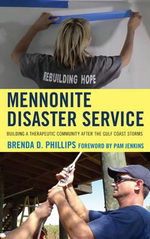 Mennonite Disaster Service : Building a Therapeutic Community After the Gulf Coast Storms - Brenda Phillips
