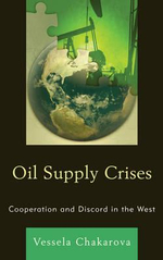 Oil Supply Crises : Cooperation and Discord in the West - Vessela Chakarova
