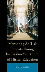 Mentoring at-Risk Students Through the Hidden Curriculum of Higher Education - Buffy Smith