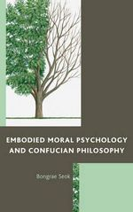 Embodied Moral Psychology and Confucian Philosophy - Bongrae Seok
