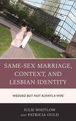Same-Sex Marriage, Context, and Lesbian Identity : Wedded but Not Always a Wife - Julie Whitlow