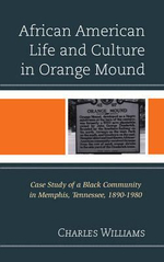 African American Life and Culture in Orange Mound : Case Study of a Black Community in Memphis, Tennessee, 1890-1980 - Charles Williams