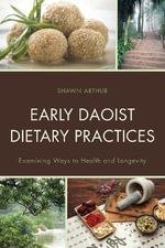 Early Daoist Dietary Practices : Examining Ways to Health and Longevity - Shawn Arthur