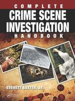 Complete Crime Scene Investigation Handbook - Everett Baxter