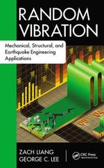 Random Vibration : Mechanical, Structural, and Earthquake Engineering Applications - Zach Liang