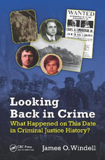 Looking Back in Crime : What Happened on This Date in Criminal Justice History? - James O Windell