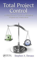 Total Project Control : A Practitioner's Guide to Managing Projects as Investments - Stephen A. Devaux