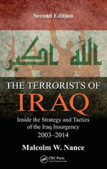 The Terrorists of Iraq : Inside the Strategy and Tactics of the Iraq Insurgency 2003-2014, 2nd Edition - Malcolm W Nance