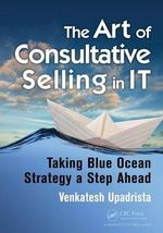 The Art of Consultative Selling in it : Taking Blue Ocean Strategy a Step Ahead - Upadrista Venkatesh