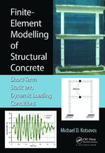 Finite-Element Modelling of Structural Concrete : Short-Term Static and Dynamic Loading Conditions - Michael D. Kotsovos