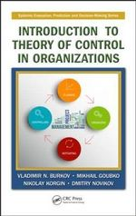 Introduction to Theory of Control in Organizations : Systems Evaluation, Prediction and Decision-Making - Vladimir N. Burkov