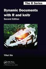 Dynamic Documents with R and Knitr : Chapman & Hall/CRC: The R Series - Yihui Xie