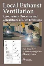 Local Exhaust Ventilation : Aerodynamic Processes and Calculations of Dust Emissions - Ivan Nikolaevich Logachev