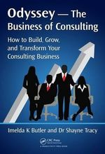 Odyssey - The Business of Consulting : How to Build, Grow, and Transform Your Consulting Business - Imelda K. Butler
