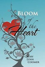 Bloom of the Heart - Cathy Lynn Coomer