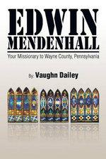 Edwin Mendenhall : Your Missionary to Wayne County, Pennsylvania - Vaughn Dailey
