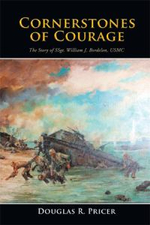 Cornerstones of Courage : The Story of Ssgt. William J. Bordelon, USMC - Douglas R. Pricer