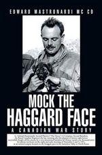 Mock the Haggard Face : A Canadian War Story - Edward Mastronardi MC CD