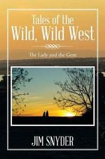 Tales of the Wild, Wild West : The Lady and the Gent - Jim Snyder