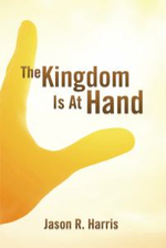 The Kingdom Is at Hand - Jason R. Harris