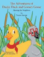 The Adventures of Ducky Duck and Goosey Goose : Meeting the Neighbors - Teresa Ancona
