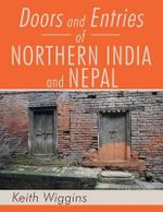 Doors and Entries of Northern India and Nepal - Keith Wiggins