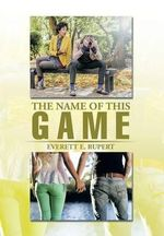 The Name of This Game - Everett E. Rupert