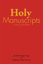 Holy Manuscripts : A Diary of Je Mdna - Jay John Sturges-Nagy