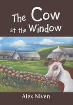 The Cow at the Window - Alex Niven