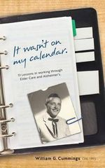 It Wasn't on My Calendar! : 13 Lessons in Working Through Elder Care and Alzheimer's - William Cummings Cpa
