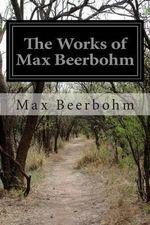 The Works of Max Beerbohm - Max Beerbohm