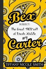 Bex Carter 4 : The Great Boycott of Lincoln Middle: The Bex Carter Series - Tiffany Nicole Smith