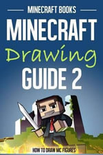 Minecraft Drawing Guide 2 : How to Draw MC Figures - Minecraft Books