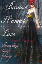...Because I Cannot Love : Poems about Denied Feelings - Daniel Marques