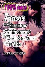 100% Amor : 7 Pasos Para Encontrar Cientificamente Lo Verdadero Amor de Su Vida - Daniel Marques