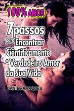 100% Amor : 7 Passos Para Encontrar Cientificamente O Verdadeiro Amor Da Sua Vida - Daniel Marques