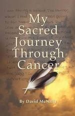 My Sacred Journey Through Cancer - David McNally