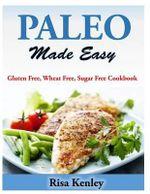 Paleo Made Easy : Gluten Free, Wheat Free, Sugar Free Cookbook - Risa Kenley