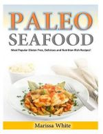 Paleo Seafood : Most Popular Gluten Free, Delicious and Nutrition-Rich Recipes! - Marissa White