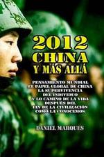 2012, China y Mas Alla : Pensamiento Mundial, El Papel Global de China, La Supervivencia del Individuo y Lo Camino de La Vida Despues del Fin de La Civilizacion Como La Conocemos - Daniel Marques