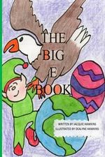 The Big E Book : The Big E Book Is Part of the the Big ABC Book Series, a Preschool Picture Book in Rhyme about Things Either Starting - Jacquie Lynne Hawkins