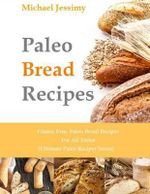 Paleo Bread Recipes : Gluten Free, Paleo Bread Recipes for All Tastes (Ultimate - Michael Jessimy