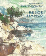 Cucina Italiana Pesce Bianco - Aldo Giannini
