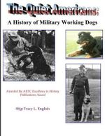 The Quiet Americans : A History of Military Working Dogs - Tracy L English